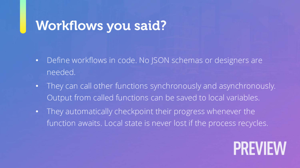 Workflows you said? • Define workflows in code....