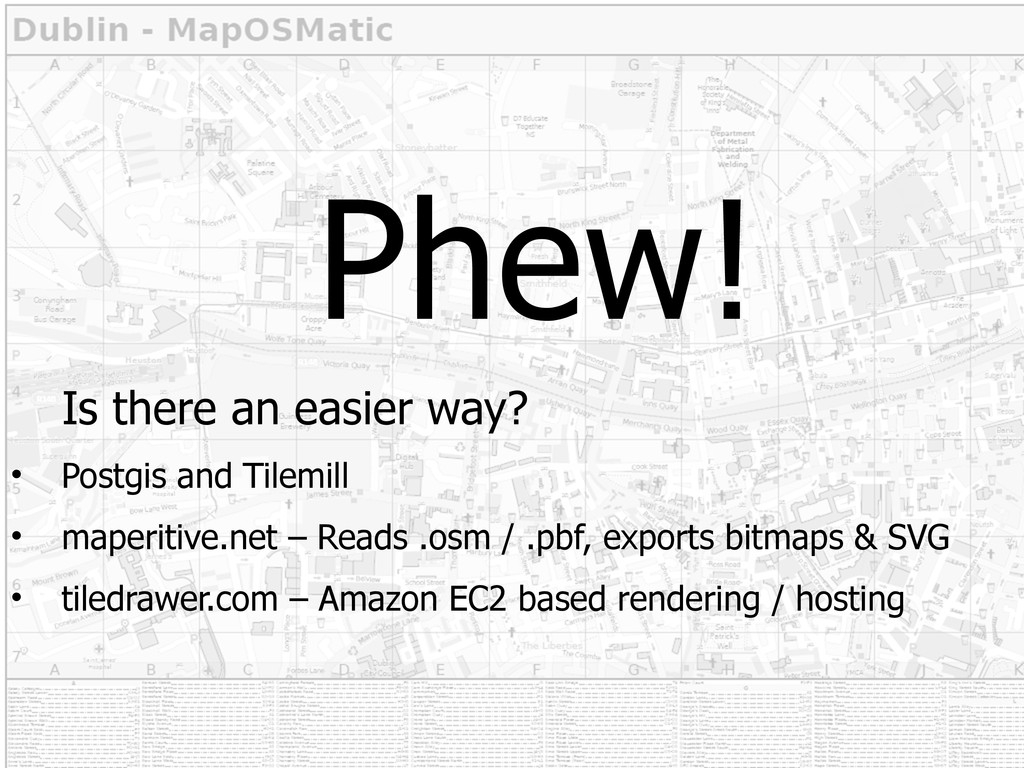 Phew! Is there an easier way? • Postgis and Til...