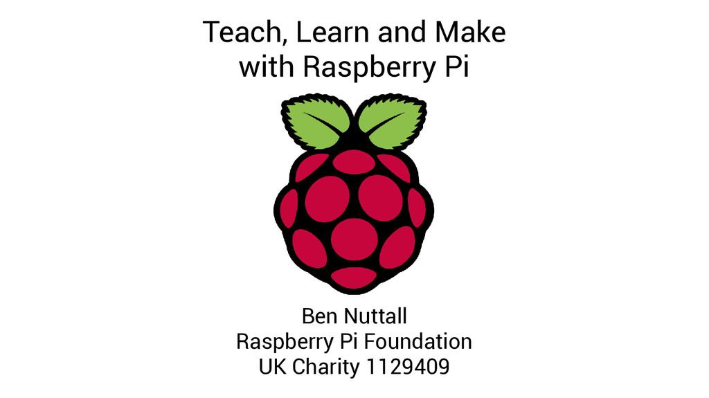 Teach, Learn and Make with Raspberry Pi Ben Nut...