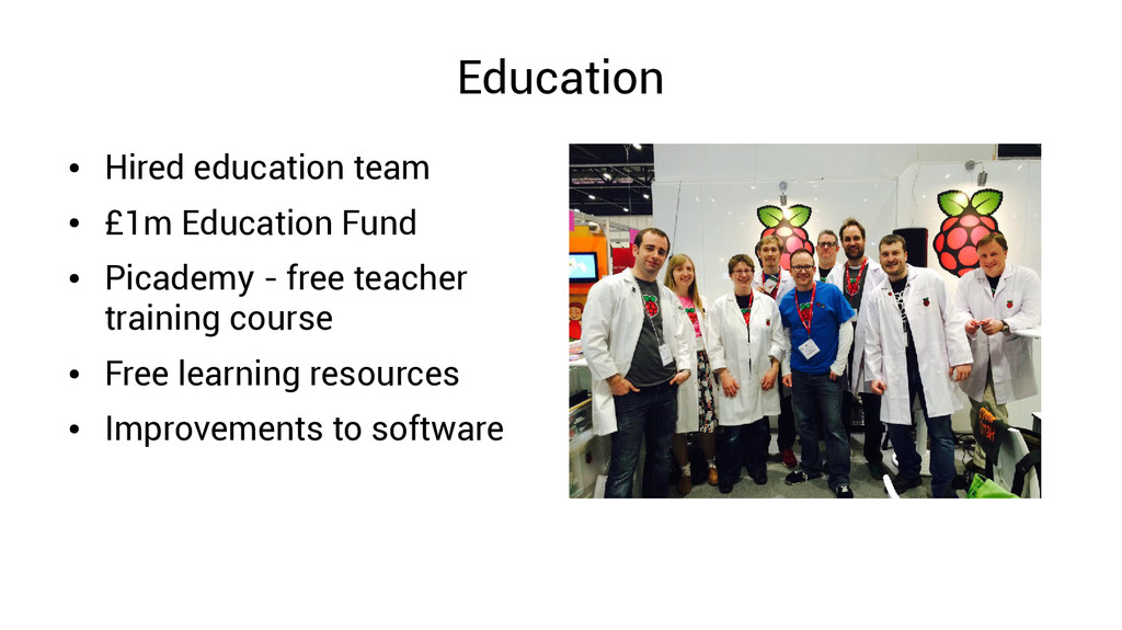 Education ● Hired education team ● £1m Educatio...