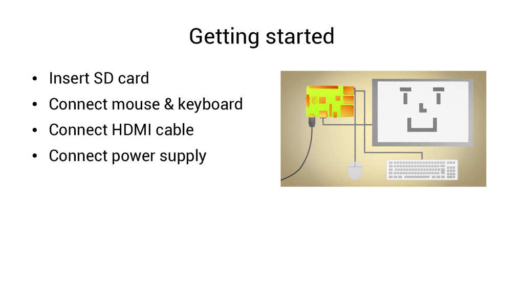Getting started ● Insert SD card ● Connect mous...
