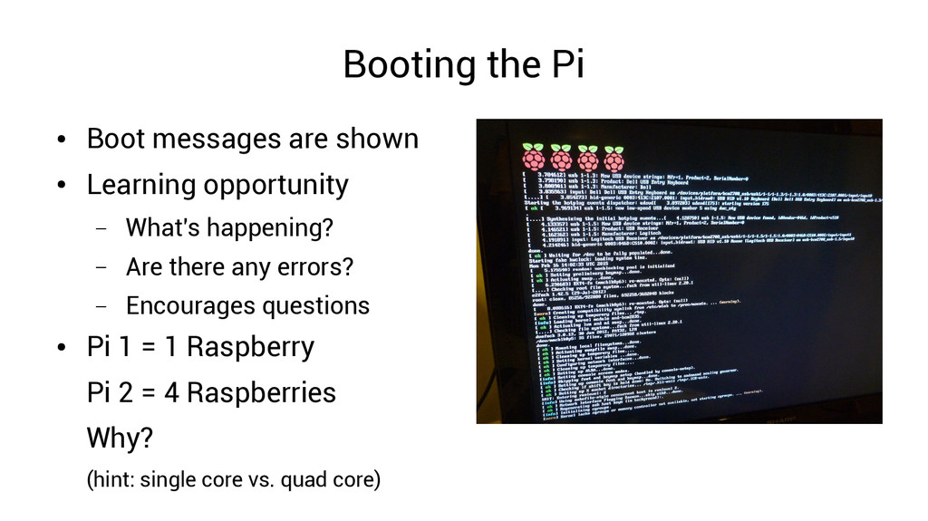 Booting the Pi ● Boot messages are shown ● Lear...