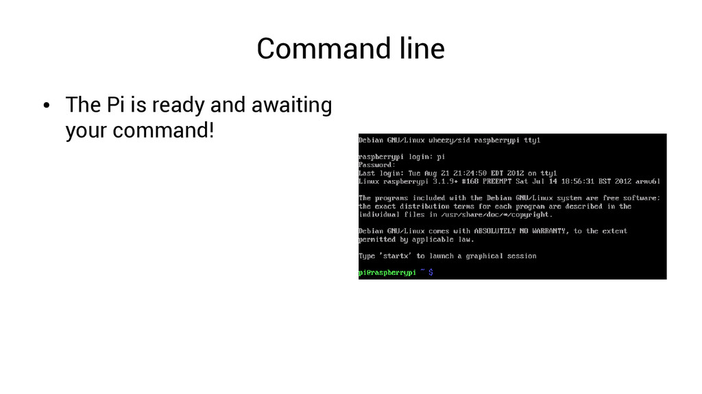 Command line ● The Pi is ready and awaiting you...