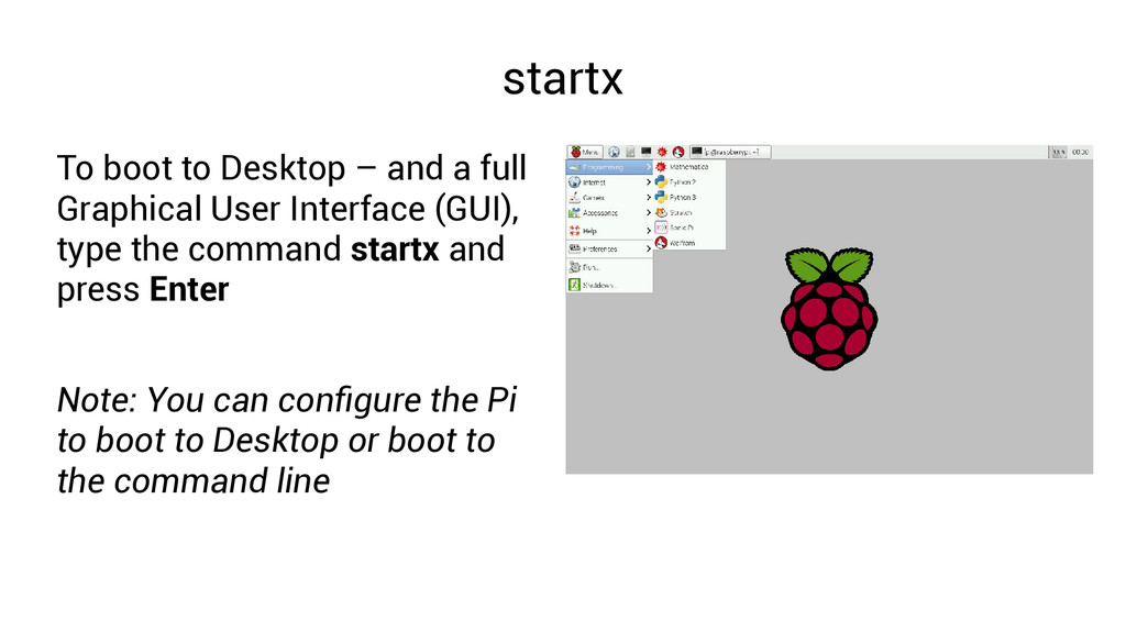 startx To boot to Desktop – and a full Graphica...