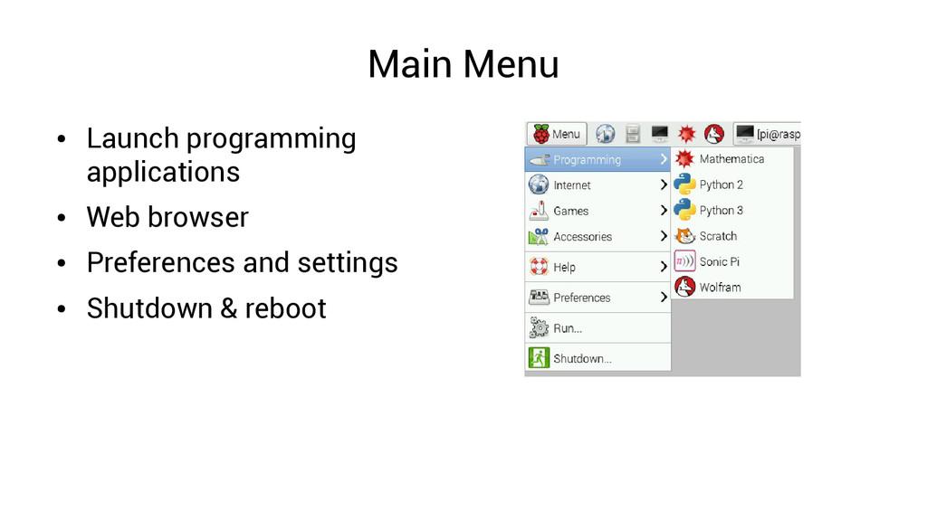 Main Menu ● Launch programming applications ● W...