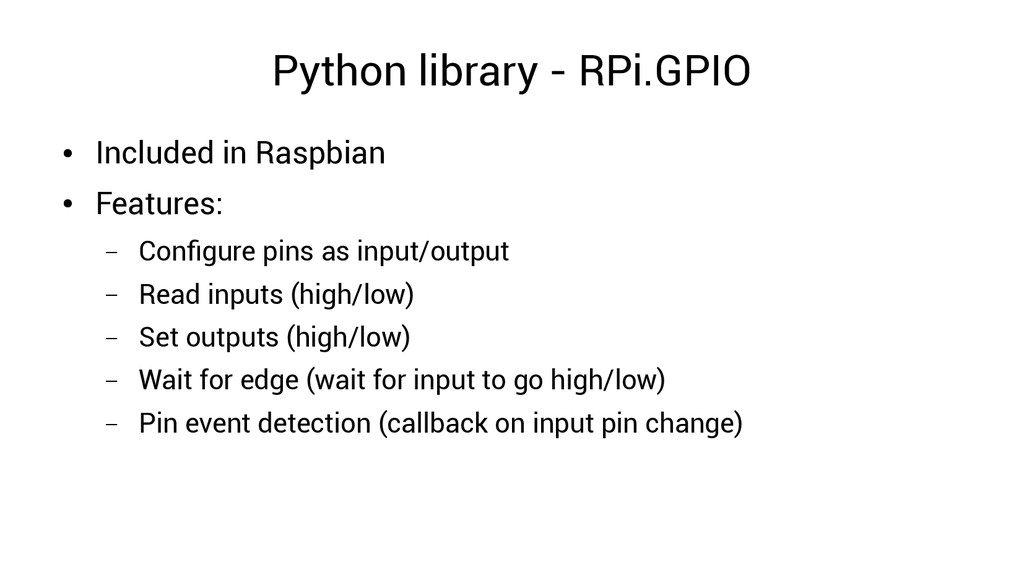 Python library - RPi.GPIO ● Included in Raspbia...