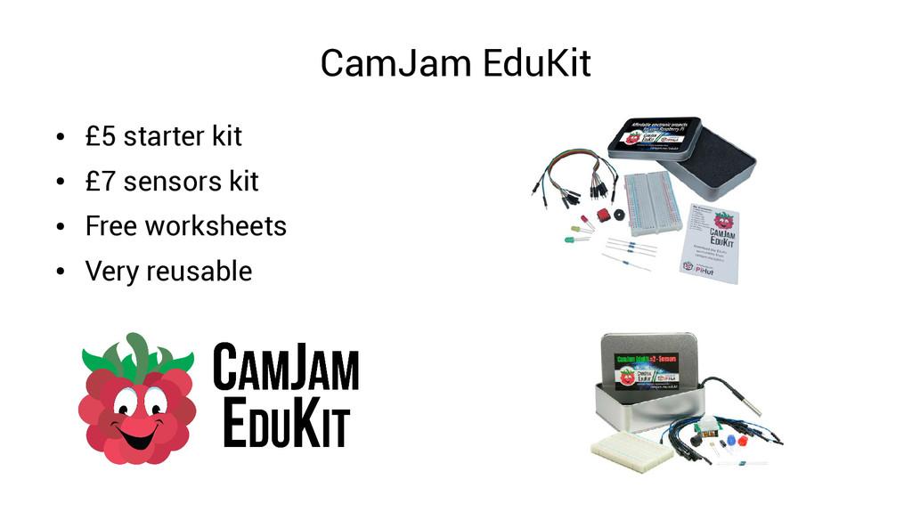 CamJam EduKit ● £5 starter kit ● £7 sensors kit...