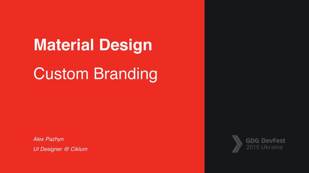 Material Design Custom Branding Alex Pazhyn UI ...