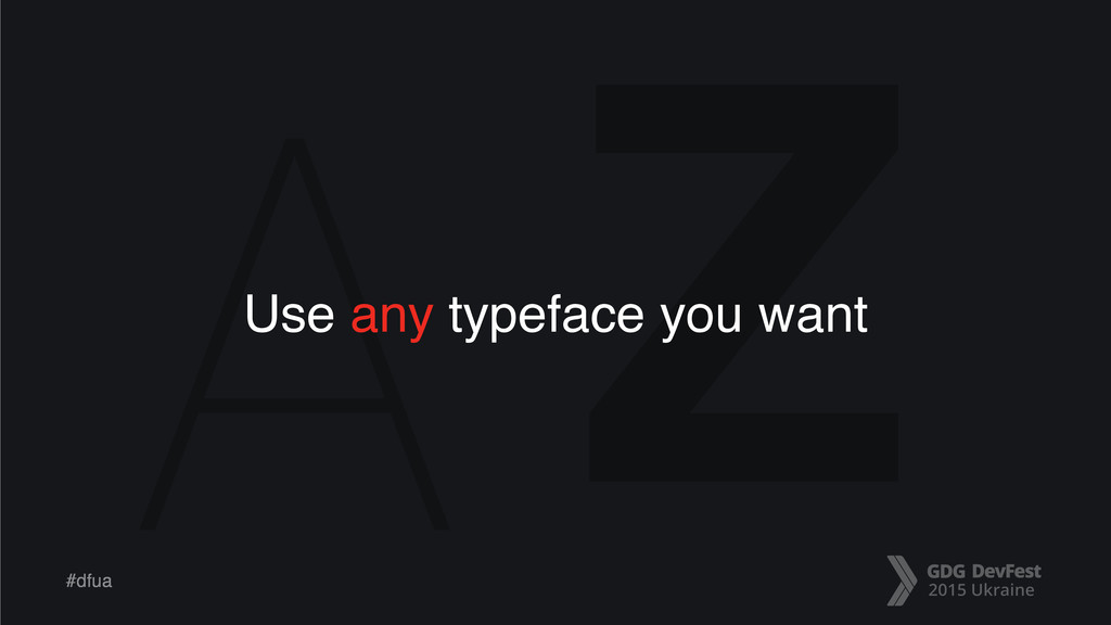A Z #dfua Use any typeface you want