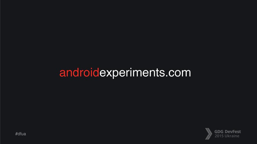 #dfua androidexperiments.com