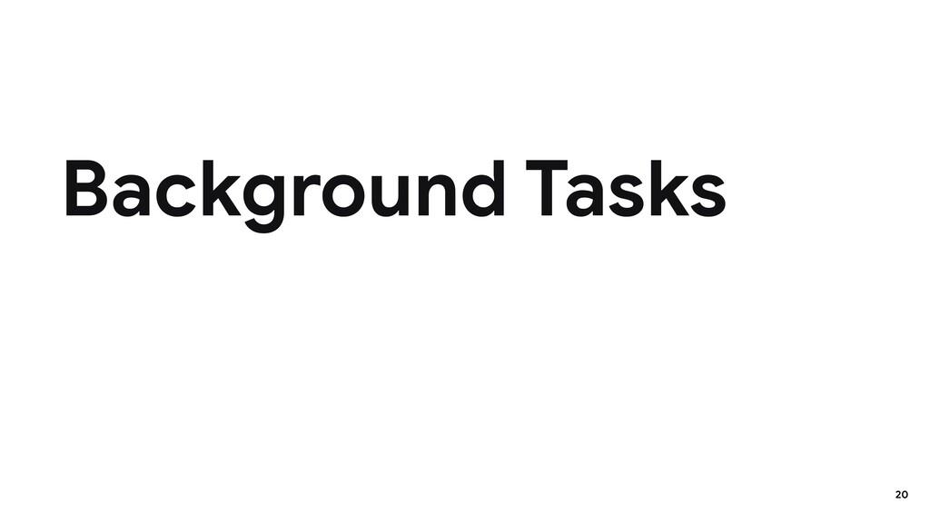 Background Tasks 20