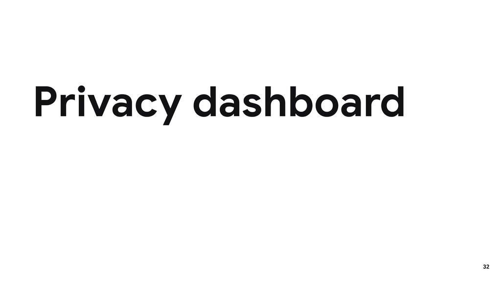 Privacy dashboard 32