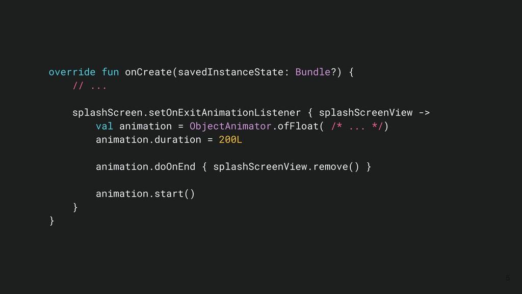 5 override fun onCreate(savedInstanceState: Bun...