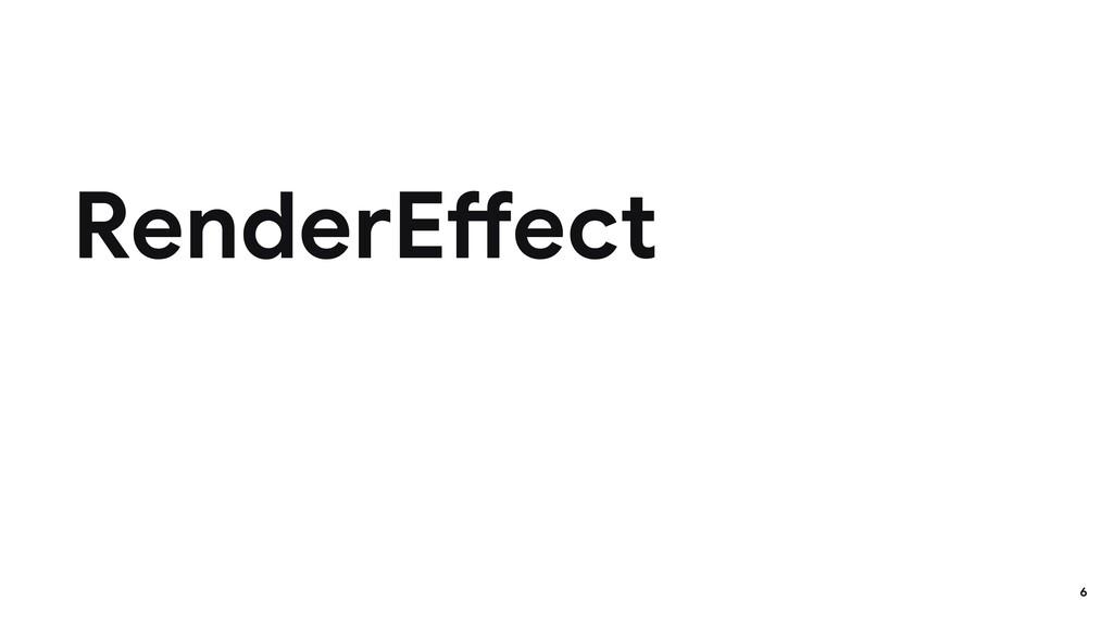 RenderEffect 6