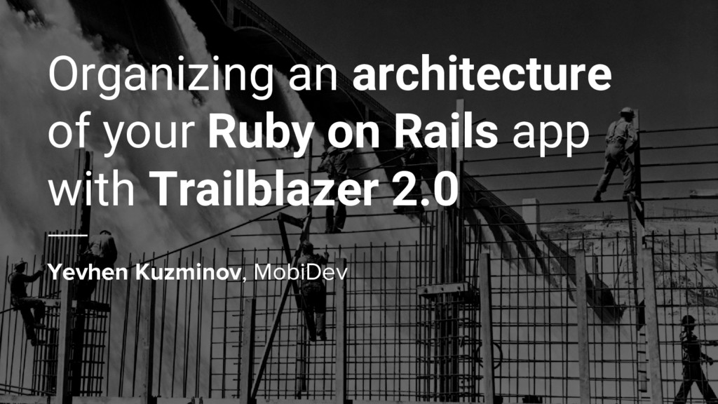 Organizing an architecture of your Ruby on Rail...