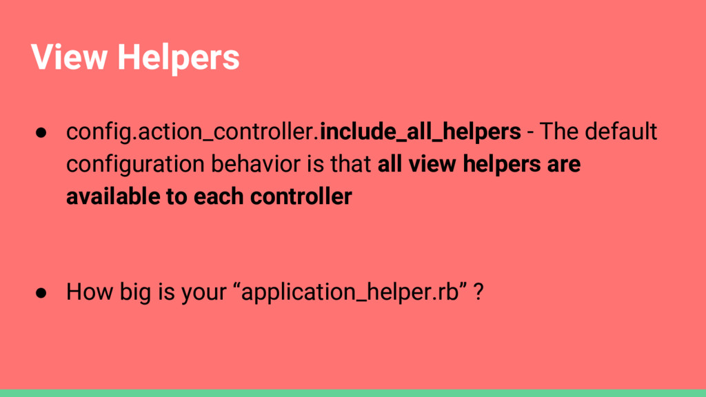 View Helpers ● config.action_controller.include...