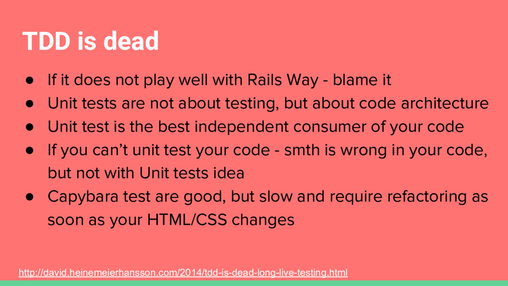 TDD is dead ● If it does not play well with Rai...