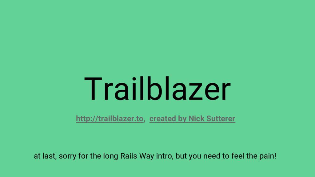 Trailblazer at last, sorry for the long Rails W...