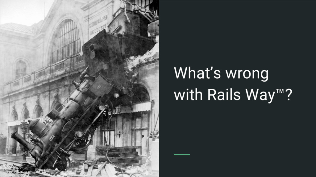 What's wrong with Rails Way™?