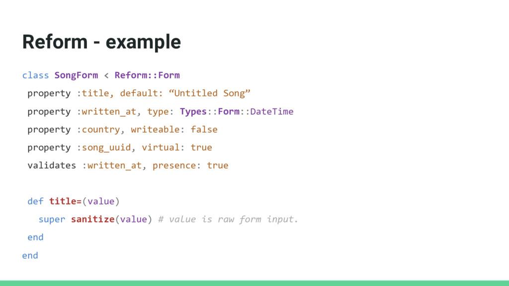 Reform - example class SongForm < Reform::Form ...