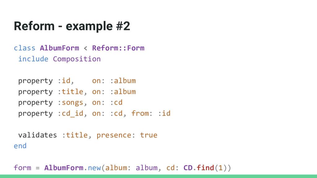 Reform - example #2 class AlbumForm < Reform::F...