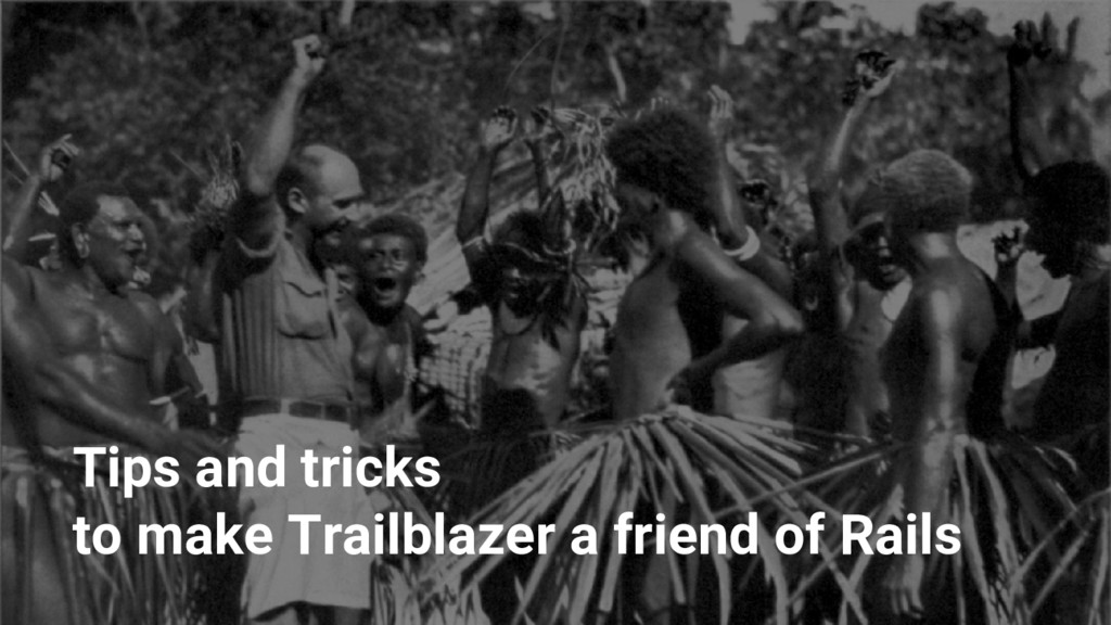 Tips and tricks to make Trailblazer a friend of...