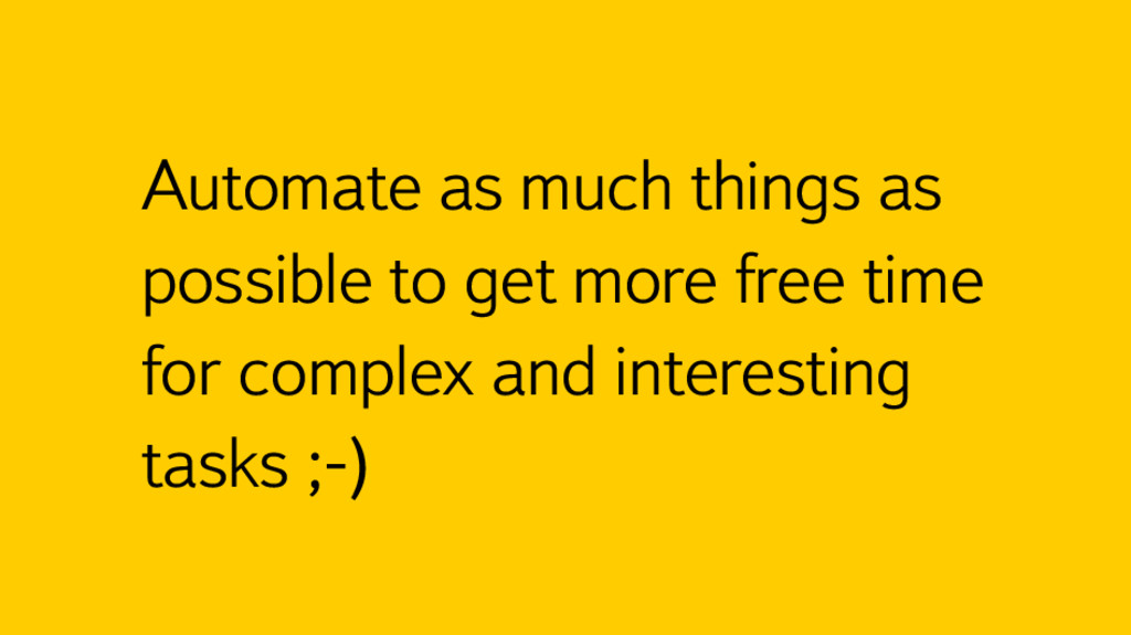 Automate as much things as possible to get more...