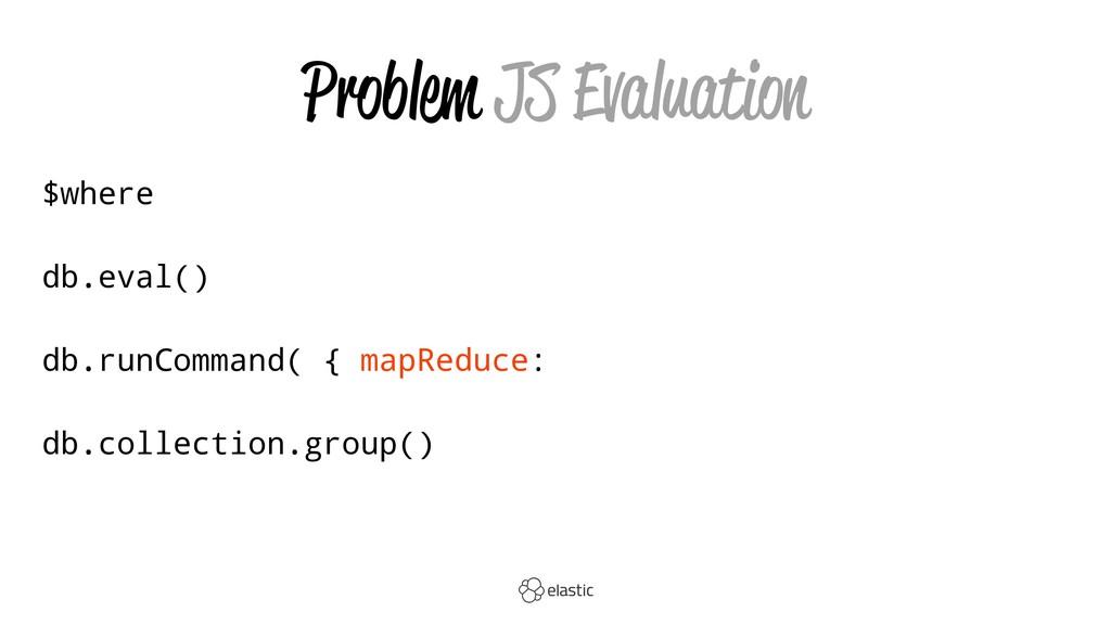 Problem JS Evaluation $where db.eval() db.runCo...