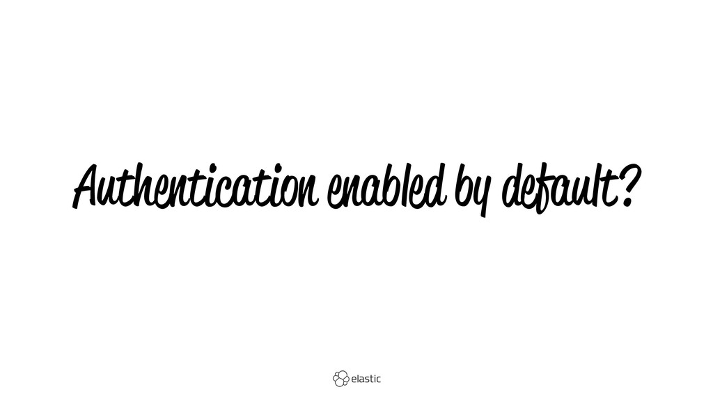 Authentication enabled by default?