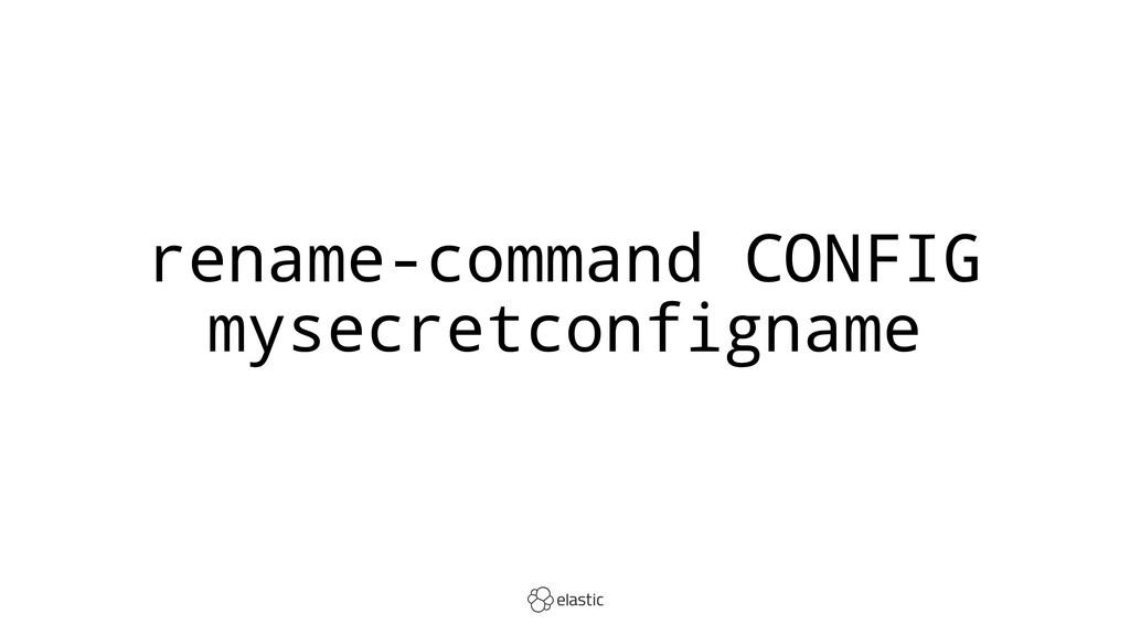 rename-command CONFIG mysecretconfigname