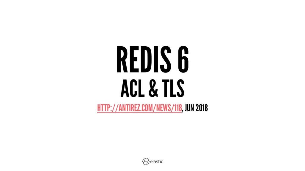 REDIS 6 ACL & TLS HTTP://ANTIREZ.COM/NEWS/118, ...