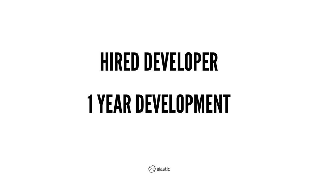 HIRED DEVELOPER 1 YEAR DEVELOPMENT
