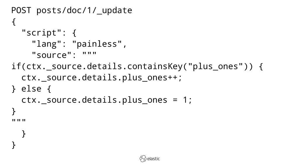 "POST posts/doc/1/_update { ""script"": { ""lang"": ..."