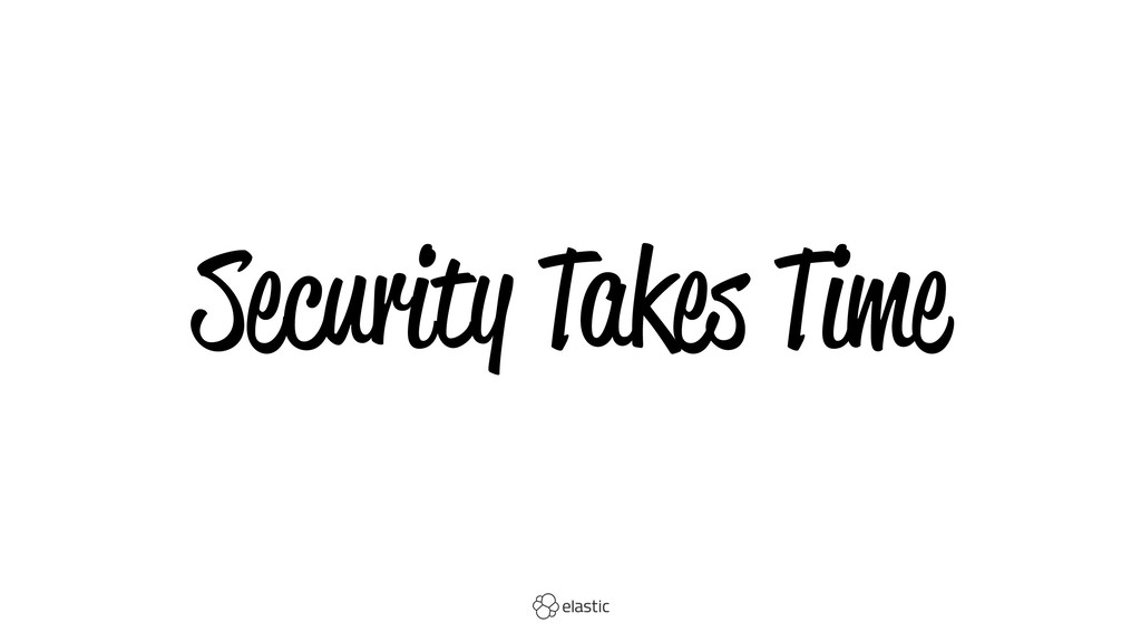 Security Takes Time