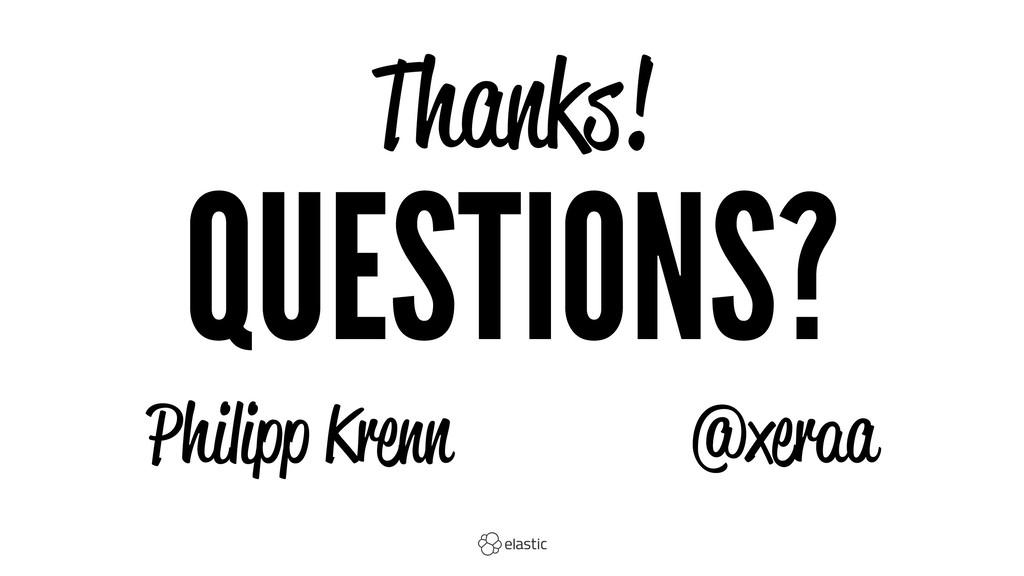 Thanks! QUESTIONS? Philipp Krenn̴̴̴@xeraa