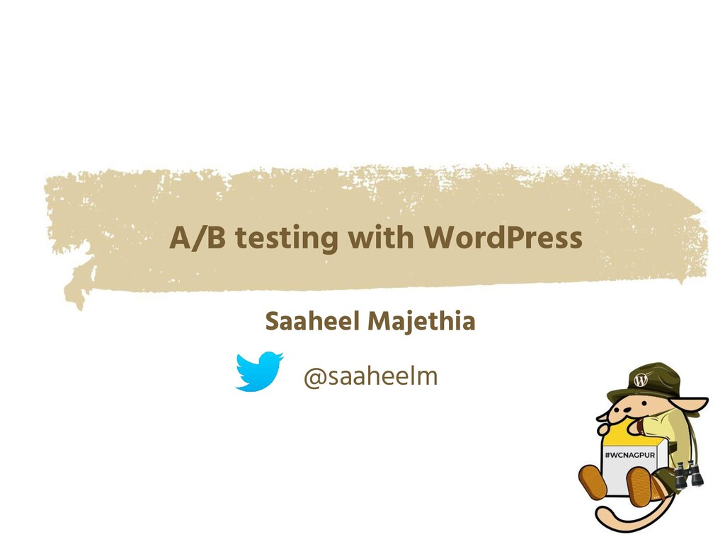 A/B testing with WordPress Saaheel Majethia @sa...