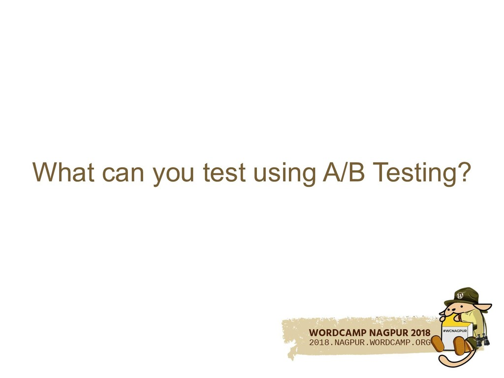 What can you test using A/B Testing?