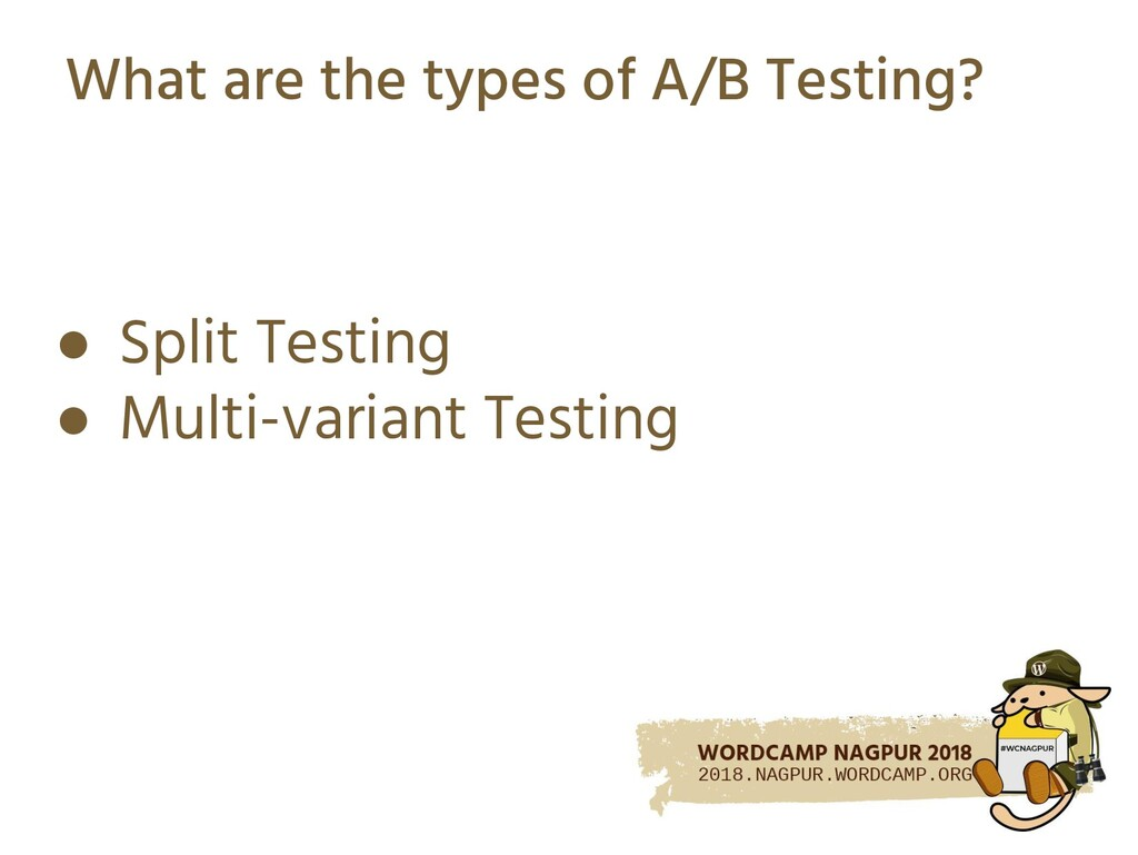 What are the types of A/B Testing? ● Split Test...
