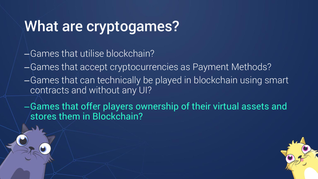 What are cryptogames? –Games that utilise block...