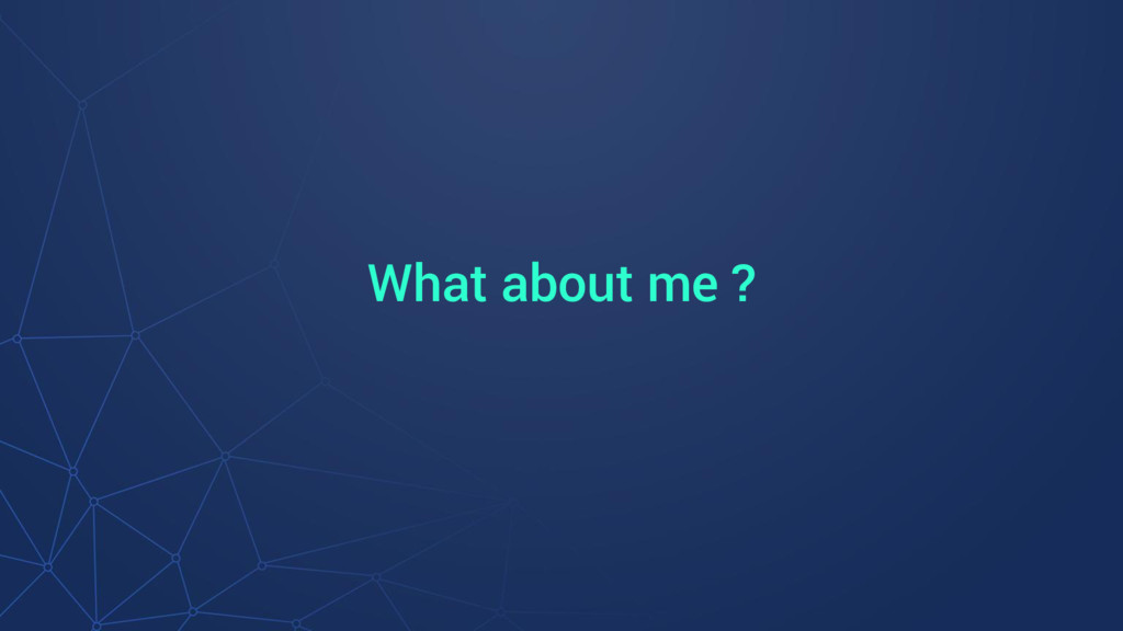 What about me ?