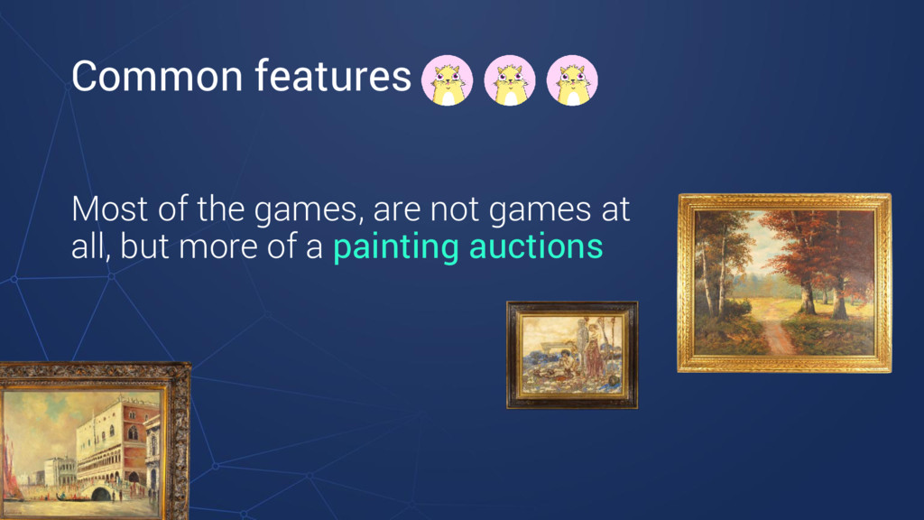 Common features Most of the games, are not game...
