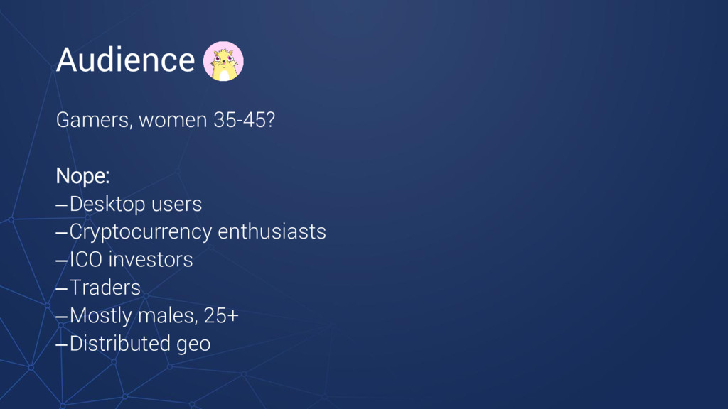 Audience Gamers, women 35-45? Nope: –Desktop us...