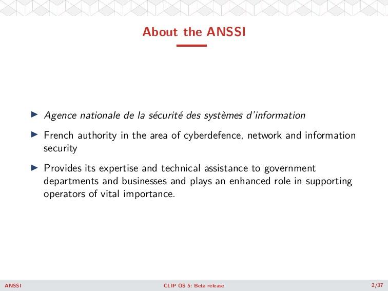 About the ANSSI ◮ Agence nationale de la sécuri...