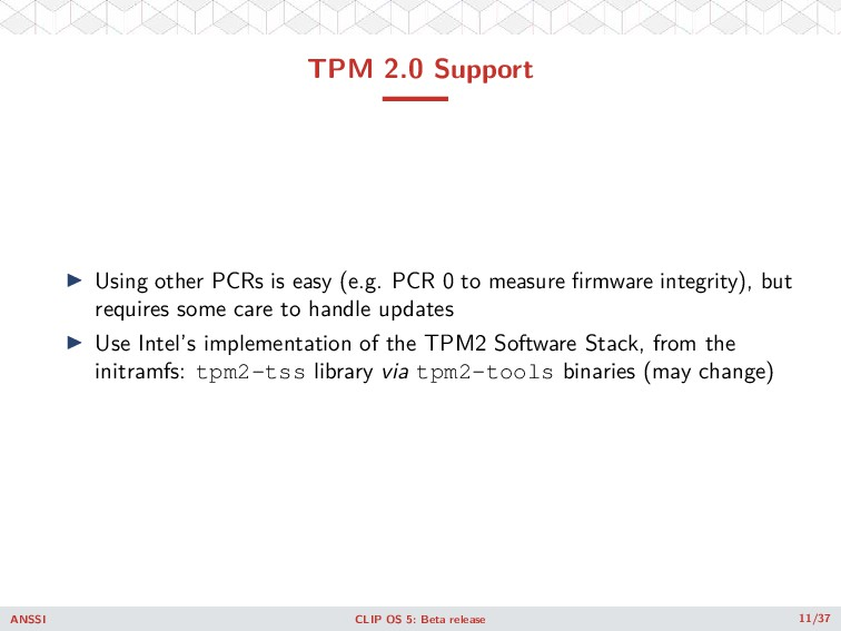 TPM 2.0 Support ◮ Using other PCRs is easy (e.g...