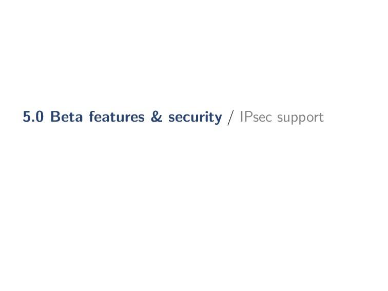 5.0 Beta features & security / IPsec support
