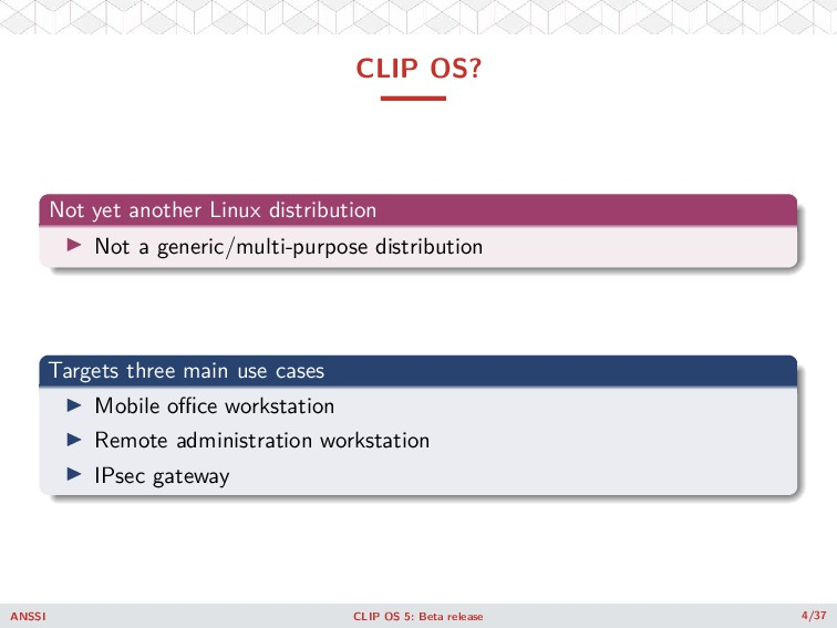 CLIP OS? Not yet another Linux distribution ◮ N...