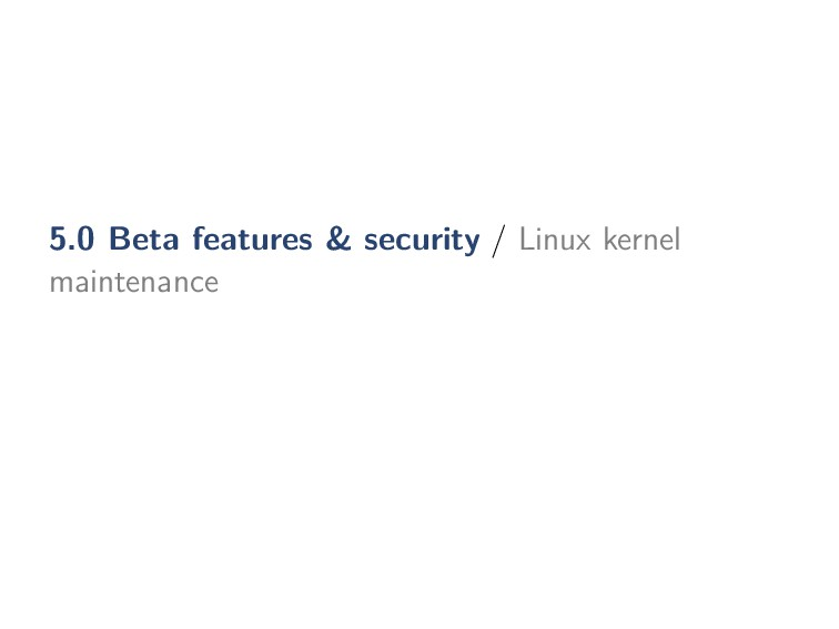 5.0 Beta features & security / Linux kernel mai...