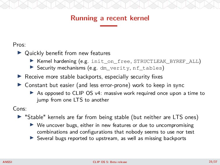 Running a recent kernel Pros: ◮ Quickly benefit ...