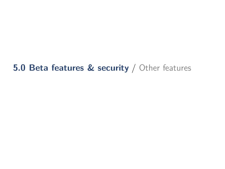 5.0 Beta features & security / Other features