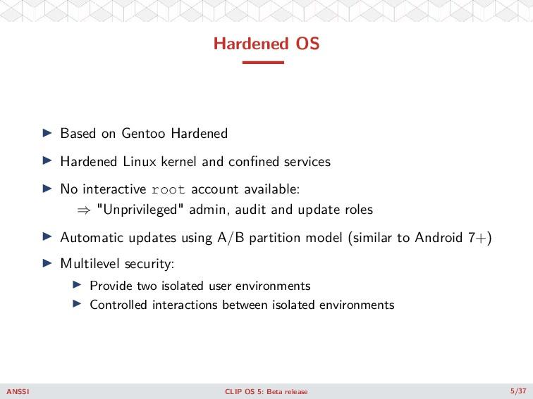 Hardened OS ◮ Based on Gentoo Hardened ◮ Harden...